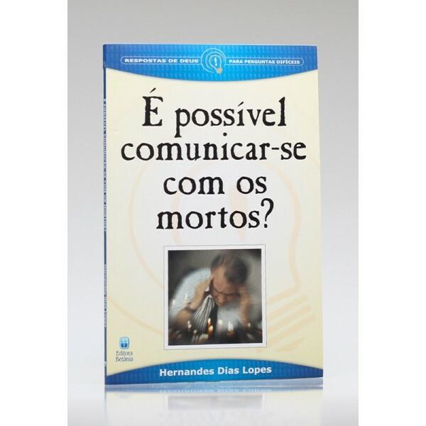 É Possível Comunicar-se com os Mortos? | Hernandes Dias Lopes