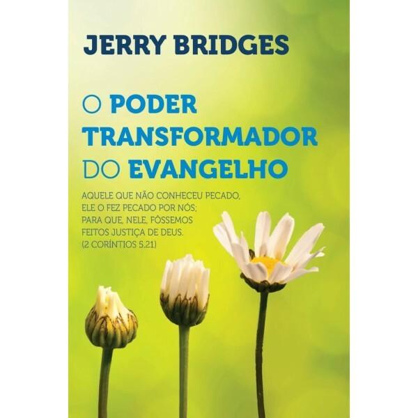 O Poder Transformador do Evangelho | Jerry Bridges