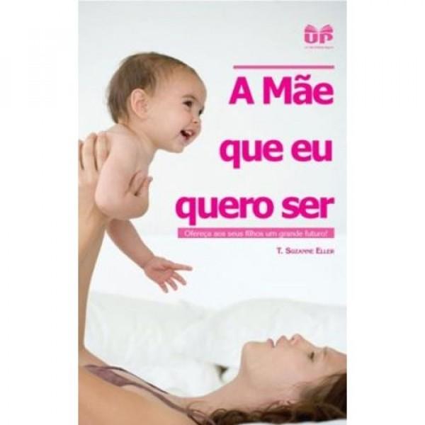 A mãe que eu quero ser