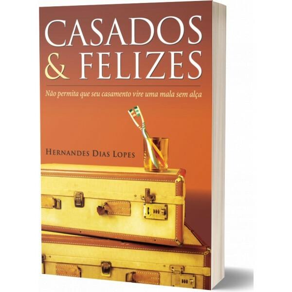 Casados e Felizes | Hernades Dias Lopes