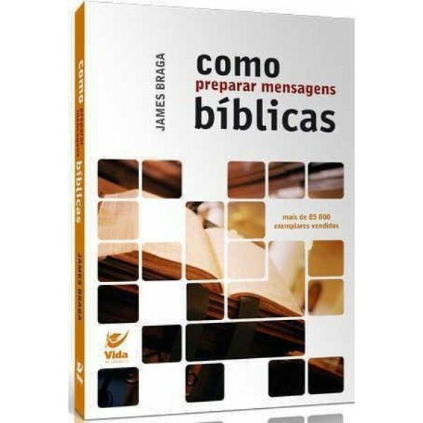 Como Preparar Mensagens Bíblicas   James Braga
