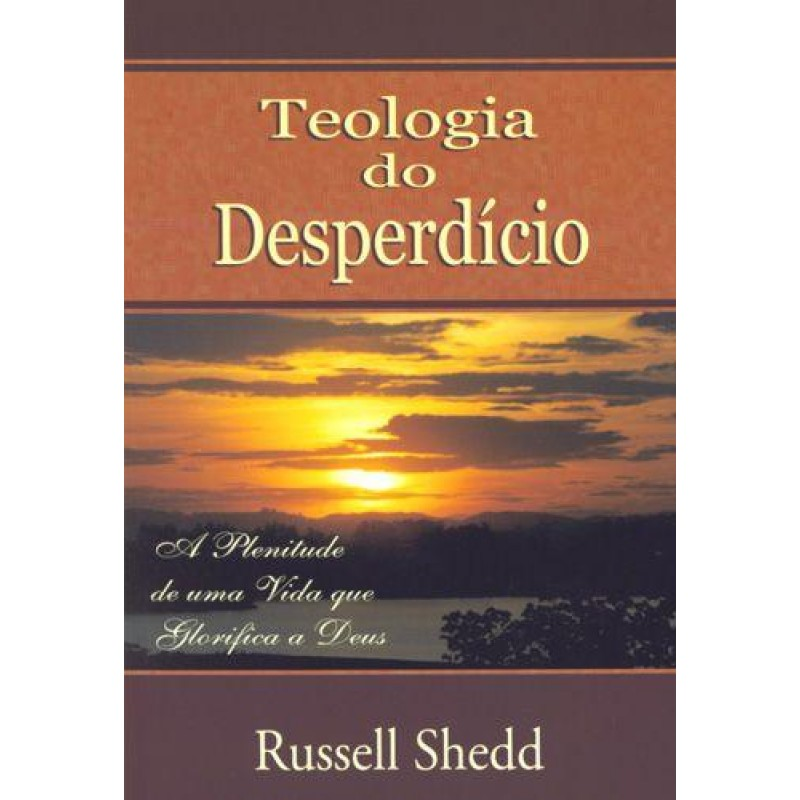 Teologia Do Desperdício   Russell P Shedd