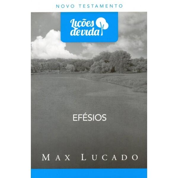 Efésios - Lições da Vida   Max Lucado
