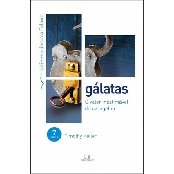 Gálatas - Série Estudando A Palavra | Timothy Keller