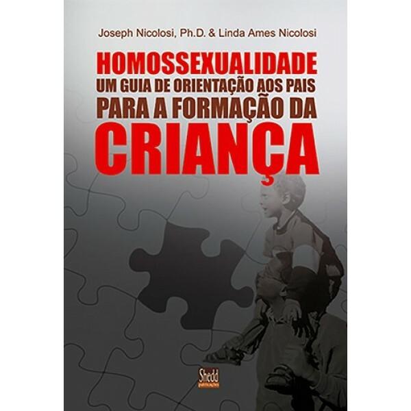 Homossexualidade: Guia De Orientação Aos Pais Para A Formação Da Criança | Joseph Nicolosi & Linda Ames Nicolosi