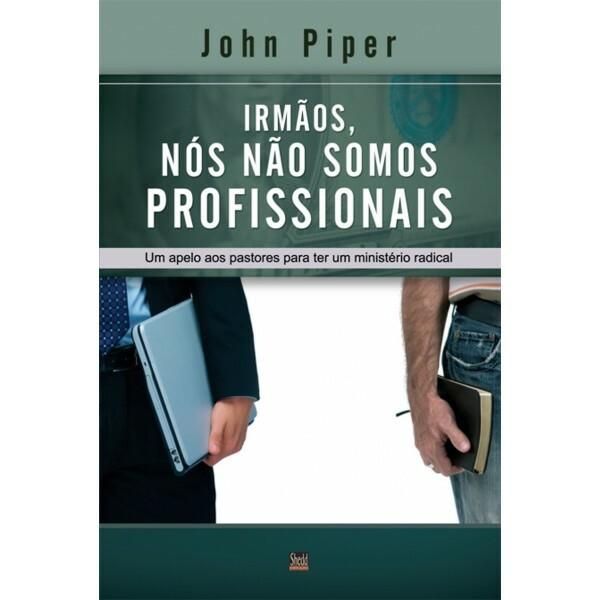 Irmãos, Nós Não Somos Profissionais   Jhon Piper