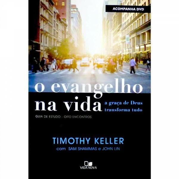 Evangelho Na Vida, O | Timothy Keller, Sam Shammas e John Lin