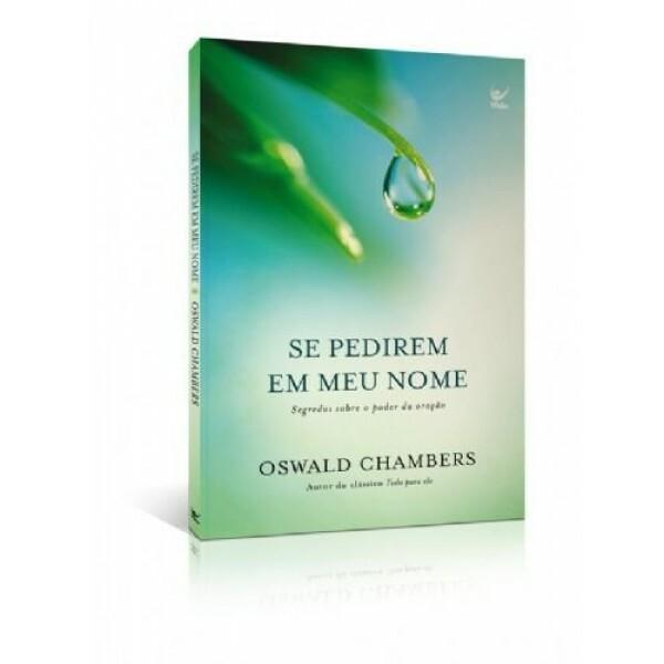 Se pedirem em meu nome | Oswald Chambers