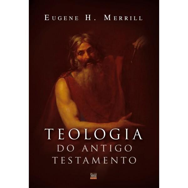 Teologia Do Antigo Testamento | Eugene H. Merrill
