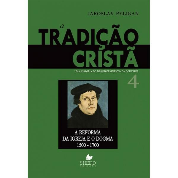Tradição Cristã, A - Vol. 04 | Jaroslav Pelikan