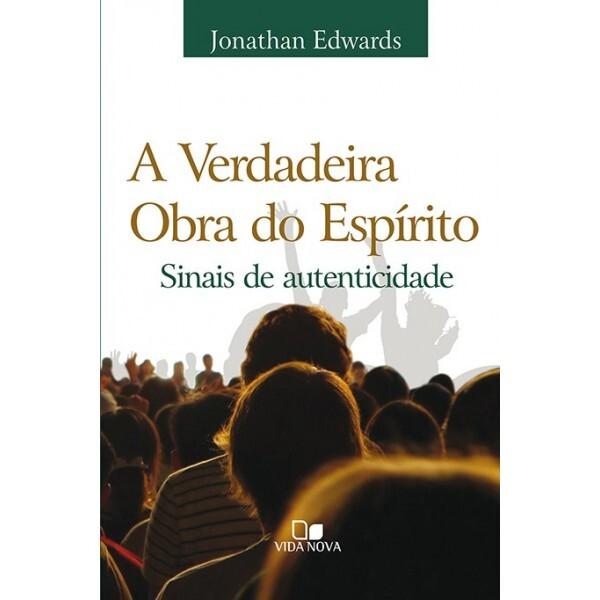 Verdadeira Obra Do Espírito, A | Jonathan Edwards
