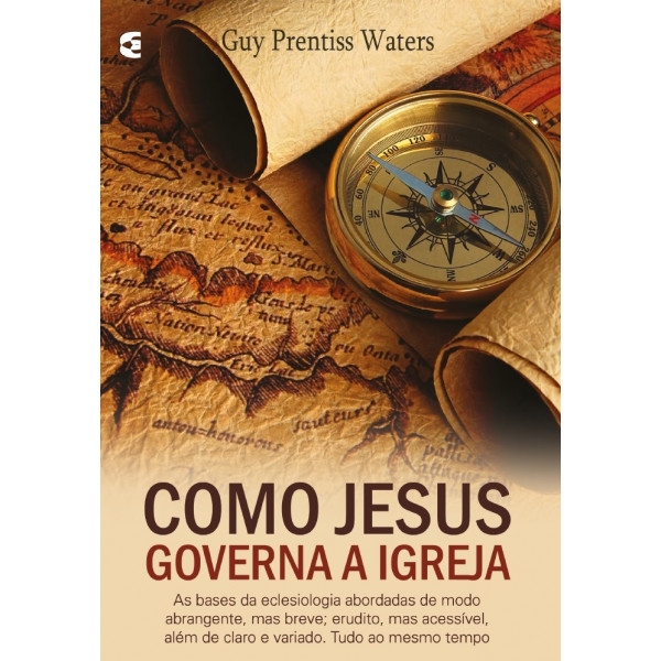 Como Jesus Governa A Igreja | Guy Prentiss Waters