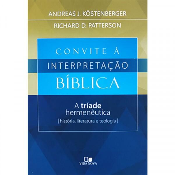 Convite à Interpretação Bíblica | Andreas J. Köstenberger e Richard D. Patterson